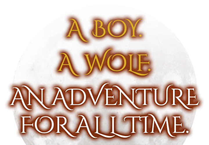 A Boy. A Wolf. An Adventure for All Time.